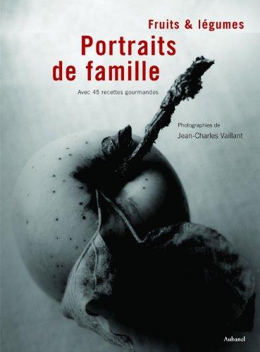 Fruits et légumes, portraits de famille : Et leurs 40 recettes gourmandes par Jean-Louis André, Eric Trochon
