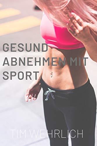 Gesund abnehmen mit Sport: Muskelaufbau, Ernährung und Sport