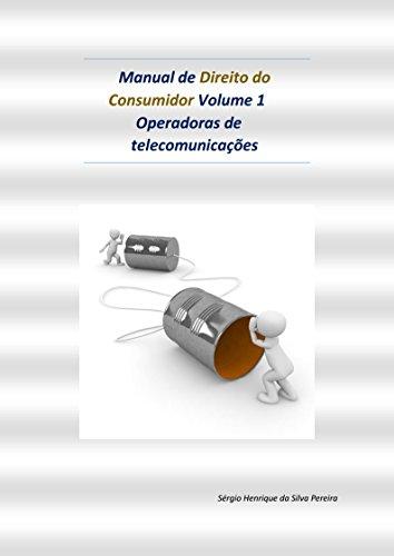 Manual de Direito do Consumidor Volume 1- Operadoras de telecomunicações: OI, VIVO, TIM, GVT, CLARO, etc. (Portuguese Edition)