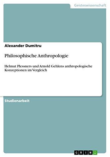 Philosophische Anthropologie: Helmut Plessners und Arnold Gehlens anthropologische Konzeptionen im Vergleich