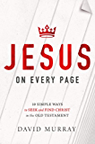 Jesus on Every Page: 10 Simple Ways to Seek and Find Christ in the Old Testament
