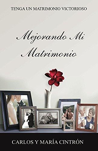 Mejorando Mi Matrimonio: Tenga Un Matrimonio Victorioso por Carlos J. Cintron