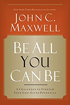 Be All You Can Be: A Challenge to Stretch Your God-Given Potential (English Edition) par [Maxwell, John C.]