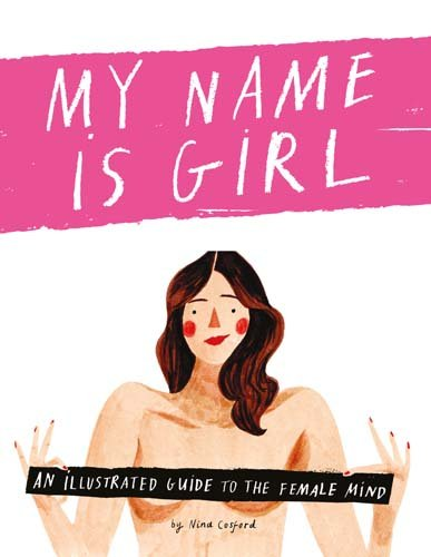 My Name is Girl: An Illustrated Guide to the Female Mind por Nina Cosford