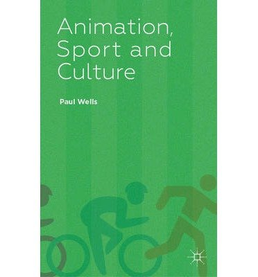[(Animation, Sport and Culture)] [Author: Paul Wells] published on (October, 2014)