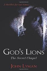 God's Lions: The Secret Chapel by John Lyman (2009-11-25)