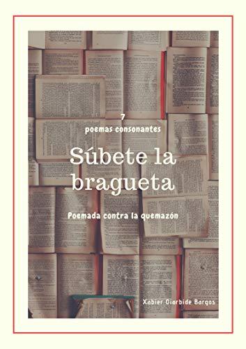 Súbete la bragueta: Poemada contra la quemazón (Xabier) (Spanish Edition)