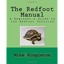 The Redfoot Manual: A Beginner's Guide To The Redfoot Tortoise