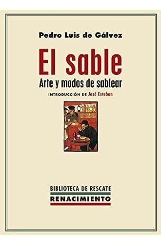 Descargar gratis El sable. Arte y modos de sablear de Pedro Luis de Gálvez