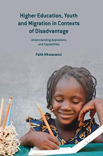 Higher Education, Youth and Migration in Contexts of Disadvantage: Understanding Aspirations and Capabilities