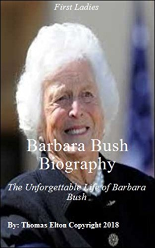 Barbara Bush Biography: The Unforgettable Life of Barbara Bush, Reference, Historical, Women, United States, Biographies of Political Leaders, Literature (English Edition)