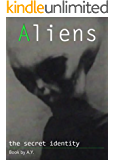 Aliens: The secret identity