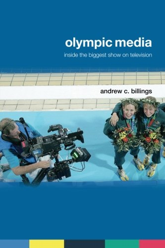 Olympic Media: Inside the Biggest Show on Television (Routledge Critical Studies in Sport)