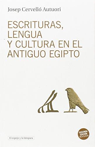 Escrituras, lengua y cultura en el antiguo Egipto (El espejo y la lámpara) por Josep Cervelló Autuori