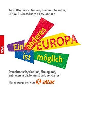 Ein anderes Europa ist möglich: Demokratisch, friedlich, ökologisch, antirassistisch, feministisch, solidarisch