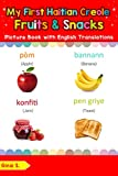 My First Haitian Creole Fruits & Snacks Picture Book with English Translations: Bilingual Early Learning & Easy Teaching Haitian Creole Books for Kids ... words for Children 3) (English Edition)