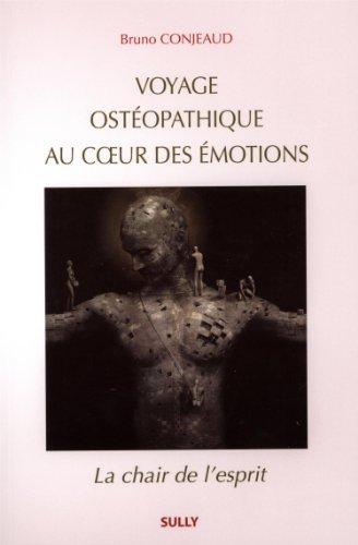 Voyage Ostéopathique Au Coeur Des émotions : La Chair De L'esprit De Bruno Conjeaud 27 Février 2015 Broché