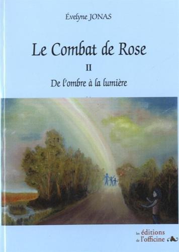 Le combat de Rose : Volume 2 : De l'ombre à la lumière par Evelyne Jonas