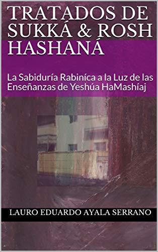 Tratados de Sukká & Rosh HaShaná: La Sabiduría Rabiníca a la Luz de las Enseñanzas de Yeshúa HaMashíaj (El Talmud nº 5)