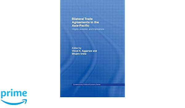Bilateral Trade Agreements In The Asia Pacific Origins Evolution
