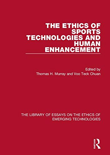 The ethics of sports technologies and human enhancement / ed. by Thomas H. Murray... [et al.] | Murray, Thomas H