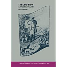 The Early Horn: A Practical Guide (Cambridge Handbooks to the Historical Performance of Music)