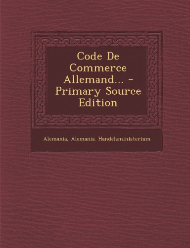 Code de Commerce Allemand. - Primary Source Edition par Alemania Handelsministerium