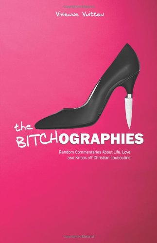 the-bitchographies-random-commentaries-about-life-love-and-knock-off-christian-louboutins