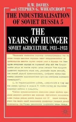 By Robert William Davies ; Stephen G Wheatcroft ( Author ) [ Years of Hunger: Soviet Agriculture, 1931-1933 Industrialisation of Soviet Russia By Dec-2003 Hardcover