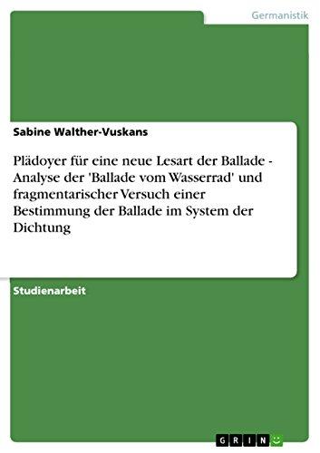 Plädoyer für eine neue Lesart der Ballade - Analyse der 'Ballade vom Wasserrad' und fragmentarischer Versuch einer Bestimmung der Ballade im System der Dichtung von [Walther-Vuskans, Sabine]