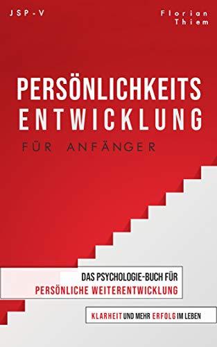 Persönlichkeitsentwicklung für Anfänger: Das Psychologie-Buch für persönliche Weiterentwicklung, Klarheit und mehr Erfolg im Leben