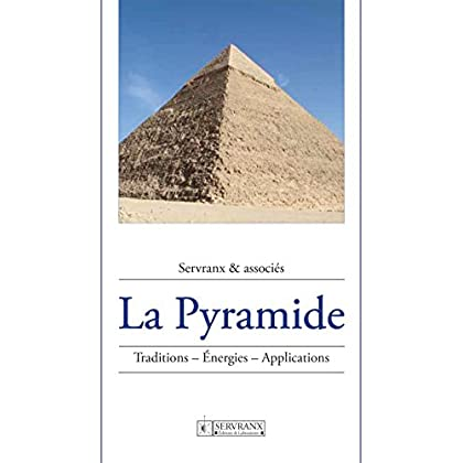 La Pyramide: Traditions, énergies, applications