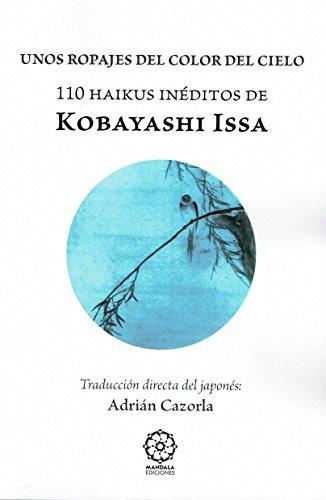 UNOS ROPAJES DEL COLOR DEL CIELO. 110 HAIKUS INÉDITOS DE KOBAYASHI ISSA (Blanca) por Adrián Cazorla Vázquez