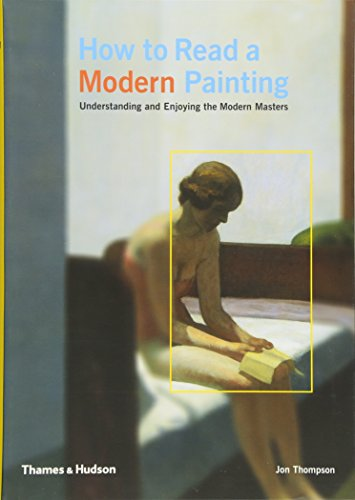 How to Read a Modern Painting: Understanding and Enjoying the Modern Masters: Understanding and Enjoying 20th Century Art -