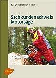 Sachkundenachweis Motorsäge von Ralf Grießer ( 30. April 2012 )