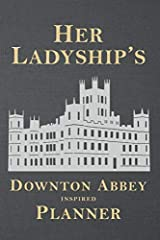 Her Ladyship's Downton Abbey Inspired Planner: Stylish and Illustrated Weekly Schedule with space for To Do, Goals, Shopping List, To Call & Notes (Unauthorized) Paperback