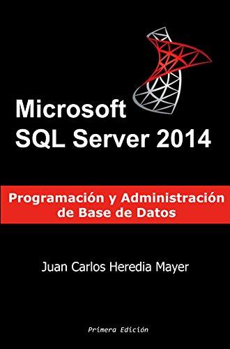 Microsoft SQL Server: Programación y Administración de Base de Datos por Juan Carlos Heredia Mayer
