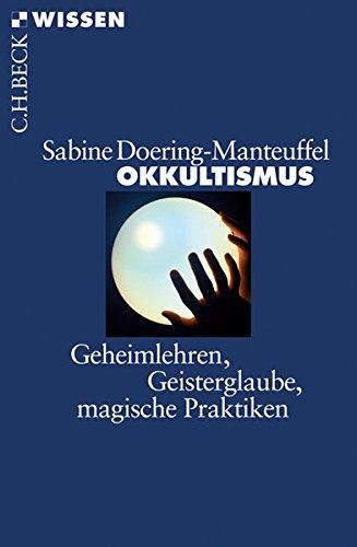 Okkultismus: Geheimlehren, Geisterglaube, magische Praktiken (Beck'sche Reihe)