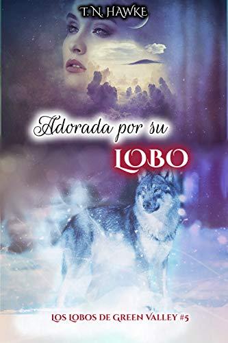 Adorada por su Lobo (Los Lobos de Green Valley 5) de T. N. Hawke