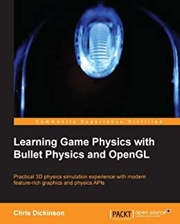 Learning Game Physics with Bullet Physics and OpenGL by [Dickinson, Chris]