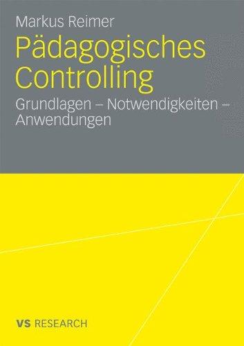 Pädagogisches Controlling: Grundlagen - Notwendigkeiten - Anwendungen (German Edition)