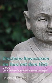 EinsSeins-Bewusstsein im Tanz mit dem EGO: 8 Kniffe um die Welt vom Kopf auf die Füße zu kriegen