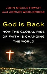 God is Back: How the Global Rise of Faith is Changing the World by John Micklethwait (2009-04-21)