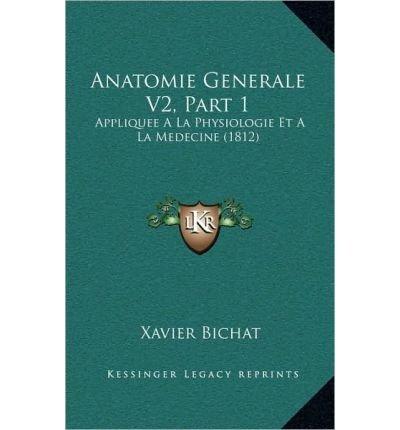 Anatomie Generale V2, Part 1: Appliquee ALA Physiologie Et a la Medecine (1812) (Hardback)(French) - Common