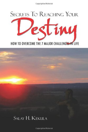 Secrets To Reaching Your Destiny: HOW TO OVERCOME THE 7 MAJOR CHALLENGES IN LIFE