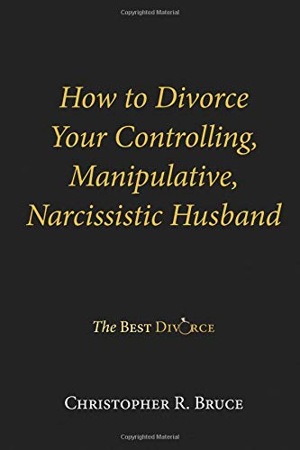 How to Divorce Your Controlling, Manipulative, Narcissist Husband por Christopher R. Bruce