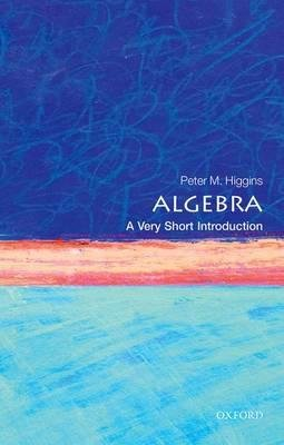 By Higgins, Peter M. ( Author ) [ Algebra: A Very Short Introduction By Dec-2015 Paperback