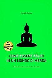 Come essere felici in un mondo di merda: Manuale di sopravvivenza spirituale nel mondo moderno