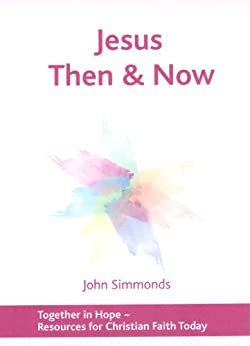 Jesus Then and Now (Together in Hope Book 2) by [Simmonds, John]