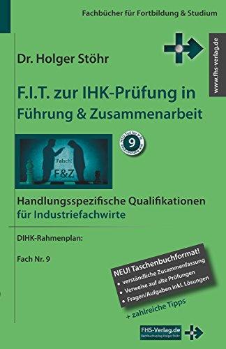 F.I.T. zur IHK-Prüfung in Führung & Zusammenarbeit: Handlungsspezifische Qualifikationen für Industriefachwirte (Fachbücher für Fortbildung & Studium)